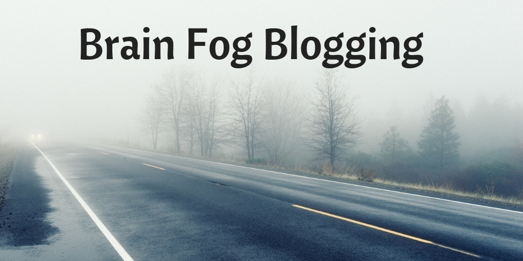 Brain Fog Blogging